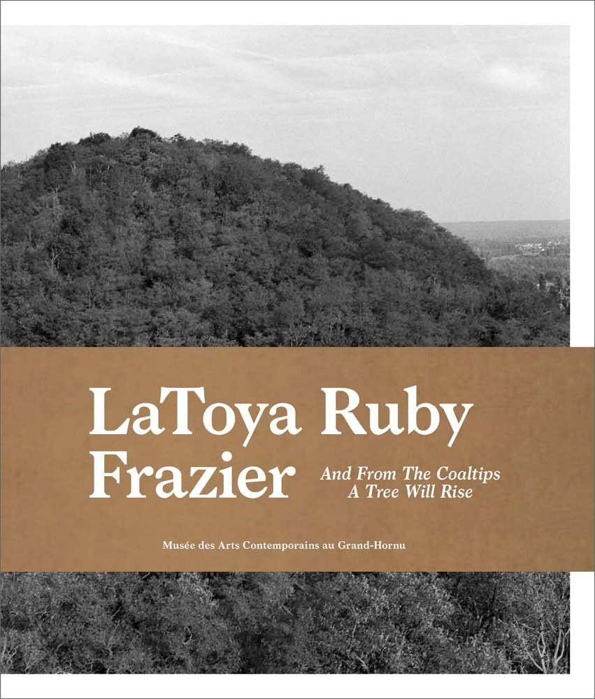 aToya Ruby Frazier: And from the Coaltips a Tree Will Rise